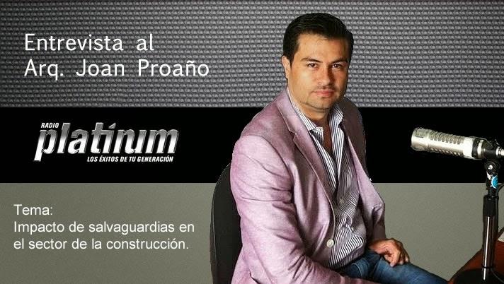 Entrevista Radio Platinum – Arq. Joan Proaño – Impacto de salvaguardias en el sector de la construcción.